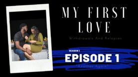 """My First Love: Withdrawals and Relapses S1 E1 """"Another Again""""    