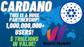 Cardano ADA + World Mobile, Huge Partnership, Potential Billion + Users And $ Trillions In Value!